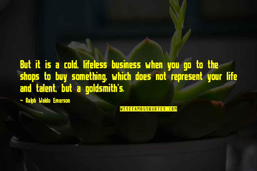 Lifeless Without You Quotes By Ralph Waldo Emerson: But it is a cold, lifeless business when
