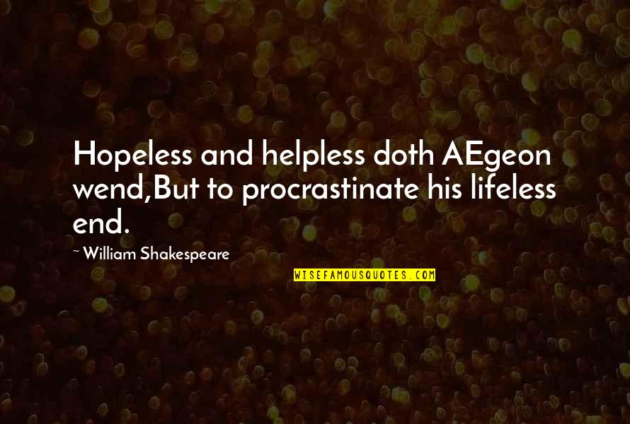 Lifeless Without You Quotes By William Shakespeare: Hopeless and helpless doth AEgeon wend,But to procrastinate