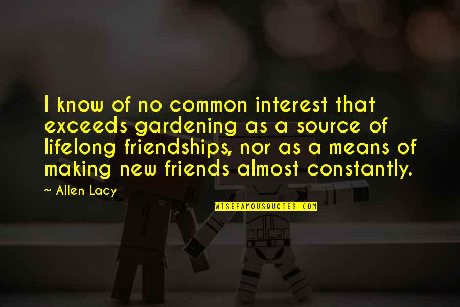 Lifelong Friendships Quotes By Allen Lacy: I know of no common interest that exceeds