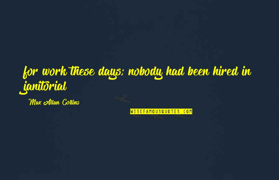 Lifelong Friendships Quotes By Max Allan Collins: for work these days; nobody had been hired