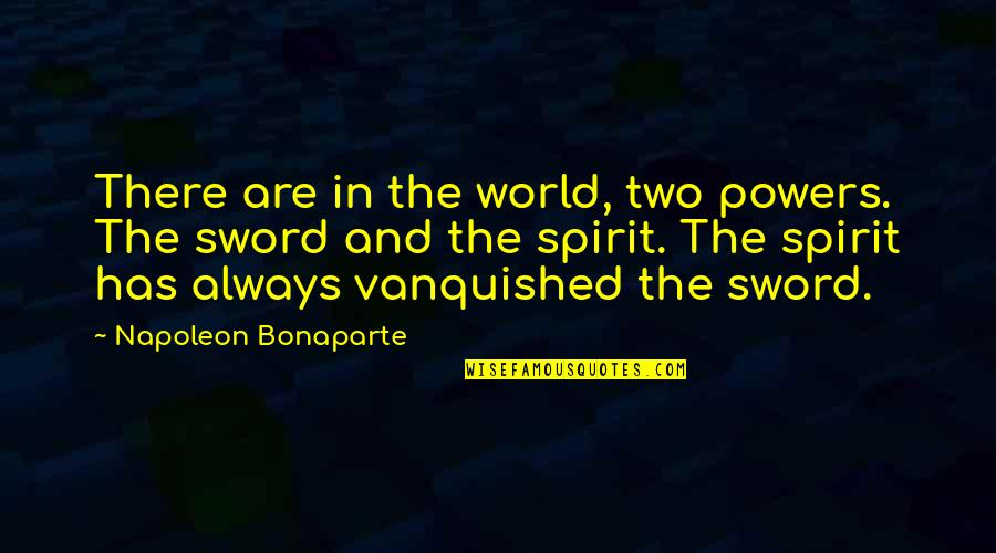 Lifelong Friendships Quotes By Napoleon Bonaparte: There are in the world, two powers. The