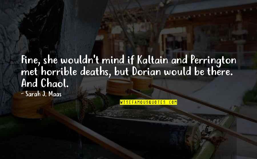 Lifelong Friendships Quotes By Sarah J. Maas: Fine, she wouldn't mind if Kaltain and Perrington