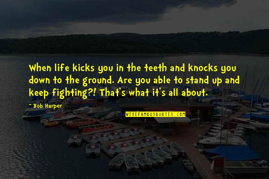 Life's All About Quotes By Bob Harper: When life kicks you in the teeth and