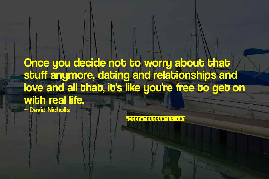 Life's All About Quotes By David Nicholls: Once you decide not to worry about that