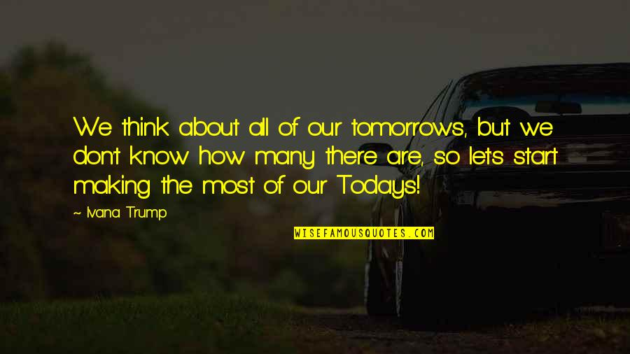 Life's All About Quotes By Ivana Trump: We think about all of our tomorrows, but