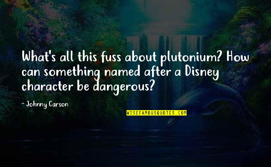 Life's All About Quotes By Johnny Carson: What's all this fuss about plutonium? How can