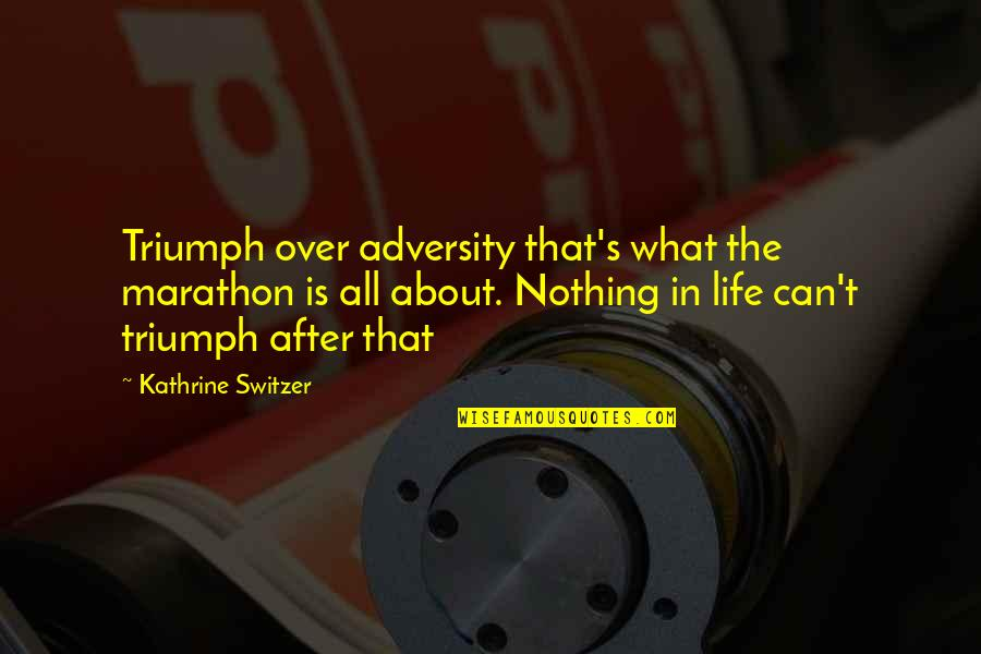 Life's All About Quotes By Kathrine Switzer: Triumph over adversity that's what the marathon is