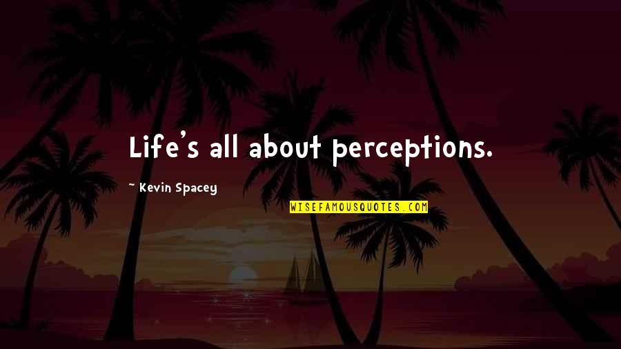 Life's All About Quotes By Kevin Spacey: Life's all about perceptions.