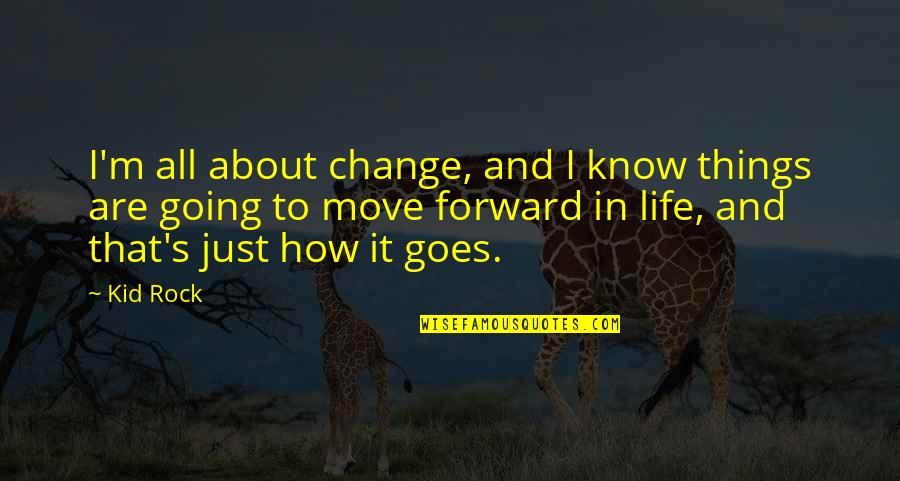 Life's All About Quotes By Kid Rock: I'm all about change, and I know things