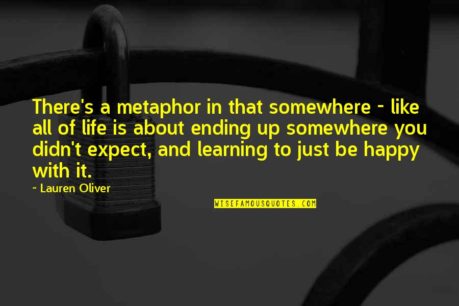 Life's All About Quotes By Lauren Oliver: There's a metaphor in that somewhere - like