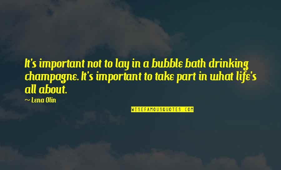 Life's All About Quotes By Lena Olin: It's important not to lay in a bubble