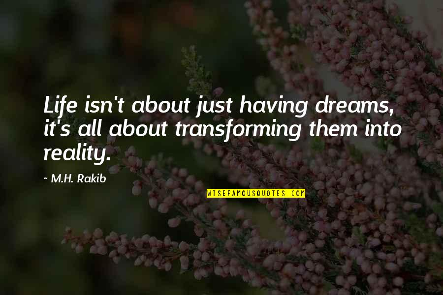 Life's All About Quotes By M.H. Rakib: Life isn't about just having dreams, it's all