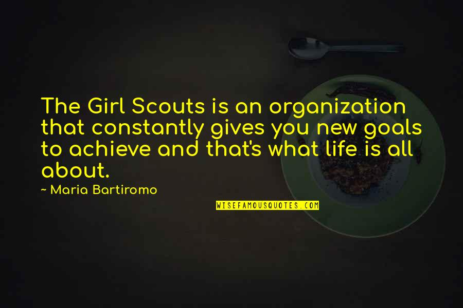 Life's All About Quotes By Maria Bartiromo: The Girl Scouts is an organization that constantly