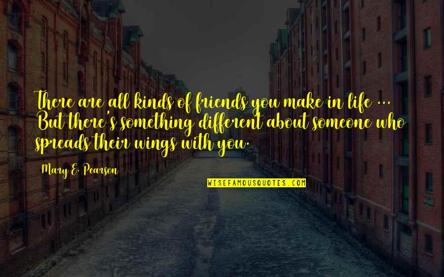 Life's All About Quotes By Mary E. Pearson: There are all kinds of friends you make