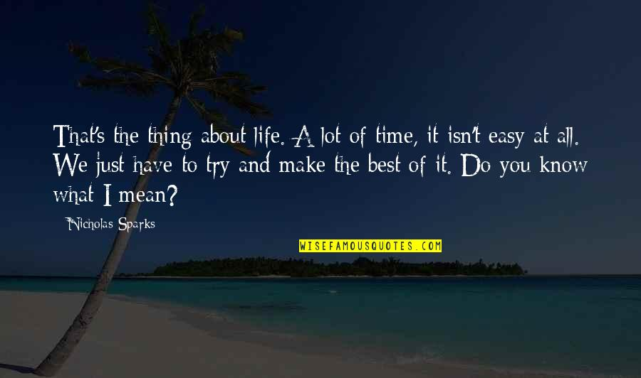 Life's All About Quotes By Nicholas Sparks: That's the thing about life. A lot of