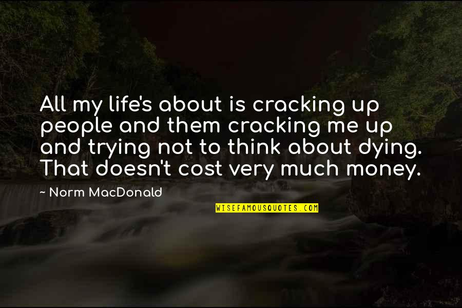 Life's All About Quotes By Norm MacDonald: All my life's about is cracking up people