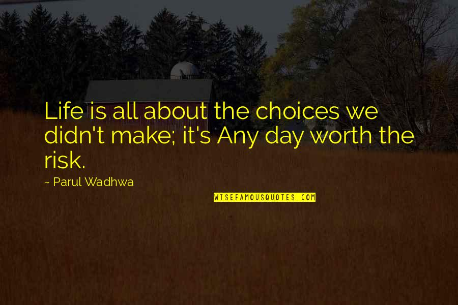 Life's All About Quotes By Parul Wadhwa: Life is all about the choices we didn't