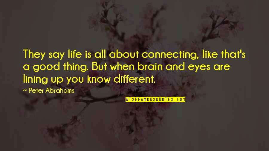 Life's All About Quotes By Peter Abrahams: They say life is all about connecting, like