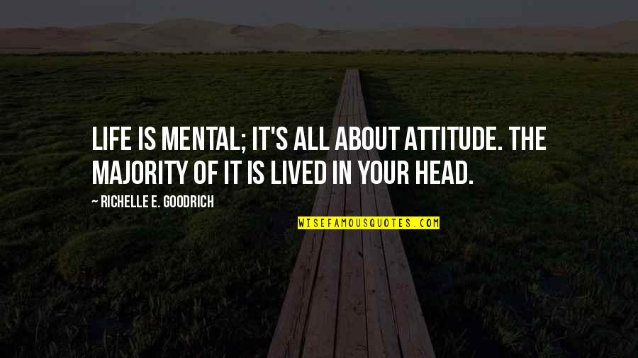 Life's All About Quotes By Richelle E. Goodrich: Life is mental; it's all about attitude. The