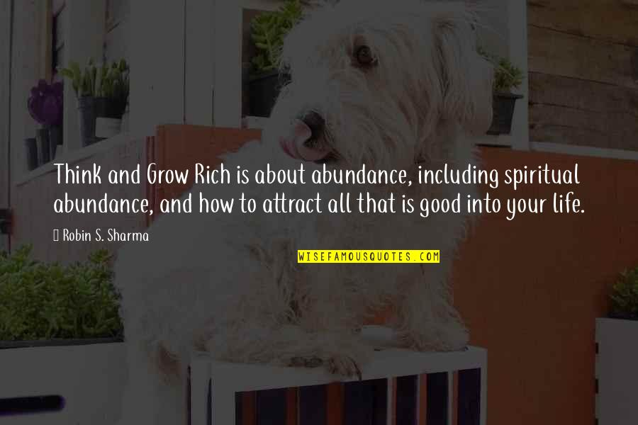 Life's All About Quotes By Robin S. Sharma: Think and Grow Rich is about abundance, including