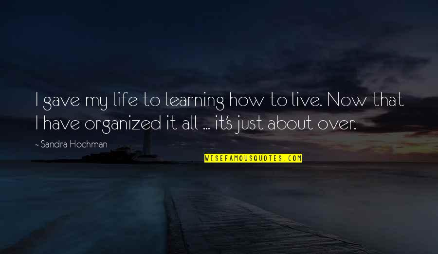 Life's All About Quotes By Sandra Hochman: I gave my life to learning how to