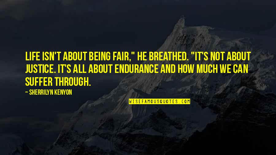 "Life's All About Quotes By Sherrilyn Kenyon: Life isn't about being fair,"" he breathed. ""It's"