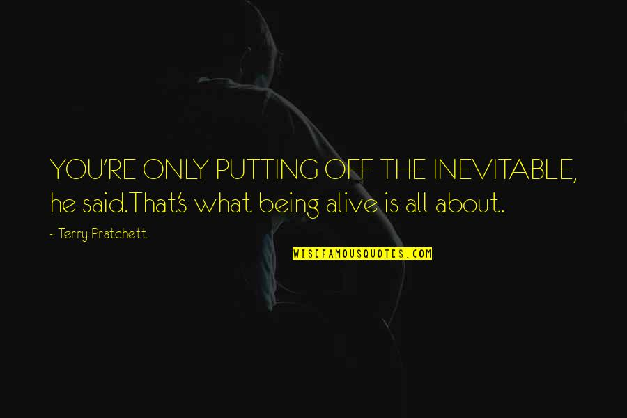 Life's All About Quotes By Terry Pratchett: YOU'RE ONLY PUTTING OFF THE INEVITABLE, he said.That's