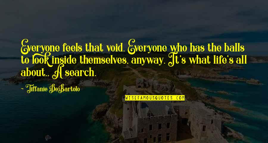 Life's All About Quotes By Tiffanie DeBartolo: Everyone feels that void. Everyone who has the