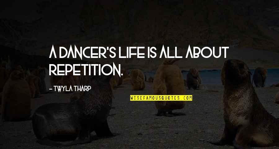 Life's All About Quotes By Twyla Tharp: A dancer's life is all about repetition.