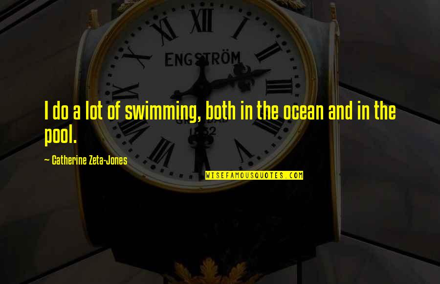 Life's Funny Moments Quotes By Catherine Zeta-Jones: I do a lot of swimming, both in