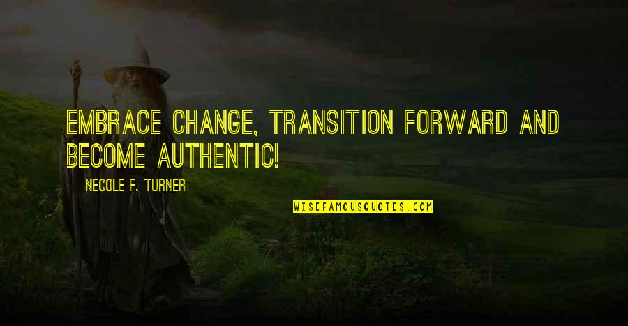 Life's Funny Moments Quotes By Necole F. Turner: Embrace Change, Transition Forward and Become Authentic!