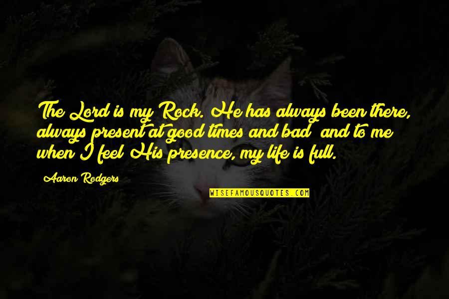 Life's Good When Quotes By Aaron Rodgers: The Lord is my Rock. He has always
