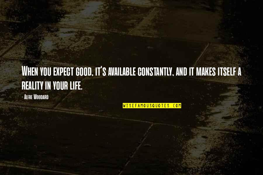 Life's Good When Quotes By Alfre Woodard: When you expect good, it's available constantly, and