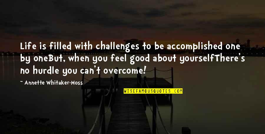 Life's Good When Quotes By Annette Whitaker-Moss: Life is filled with challenges to be accomplished
