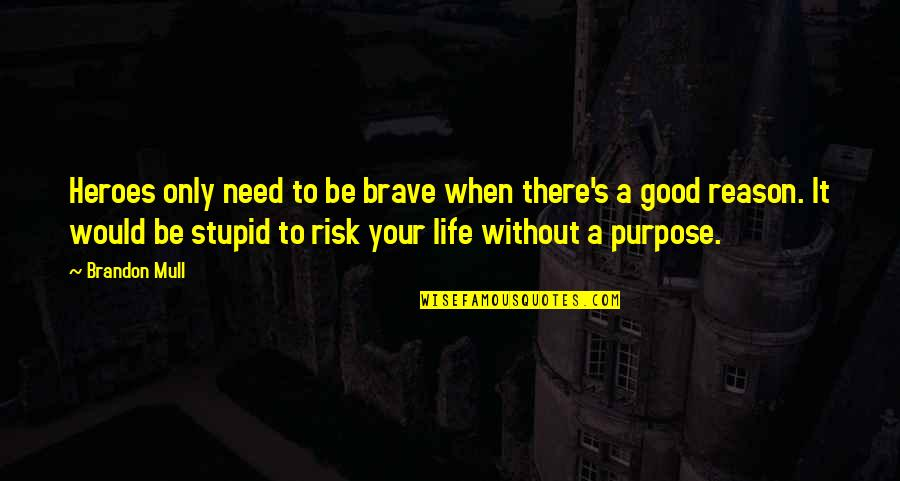 Life's Good When Quotes By Brandon Mull: Heroes only need to be brave when there's