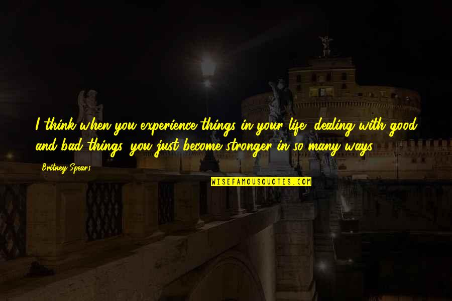 Life's Good When Quotes By Britney Spears: I think when you experience things in your
