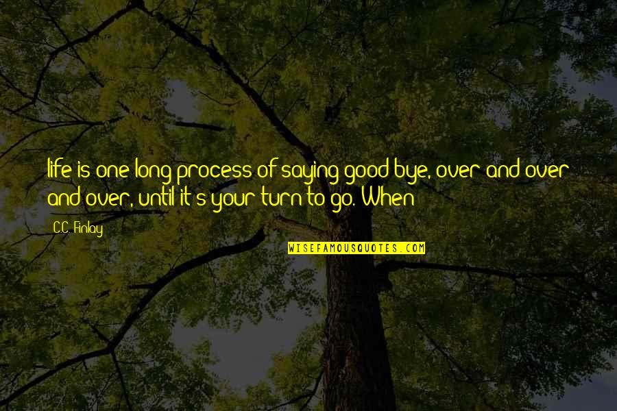 Life's Good When Quotes By C.C. Finlay: life is one long process of saying good-bye,