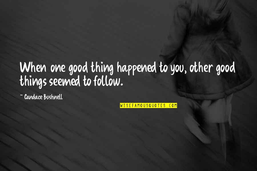 Life's Good When Quotes By Candace Bushnell: When one good thing happened to you, other