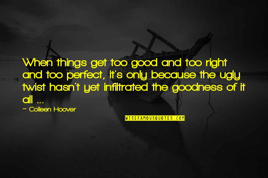Life's Good When Quotes By Colleen Hoover: When things get too good and too right