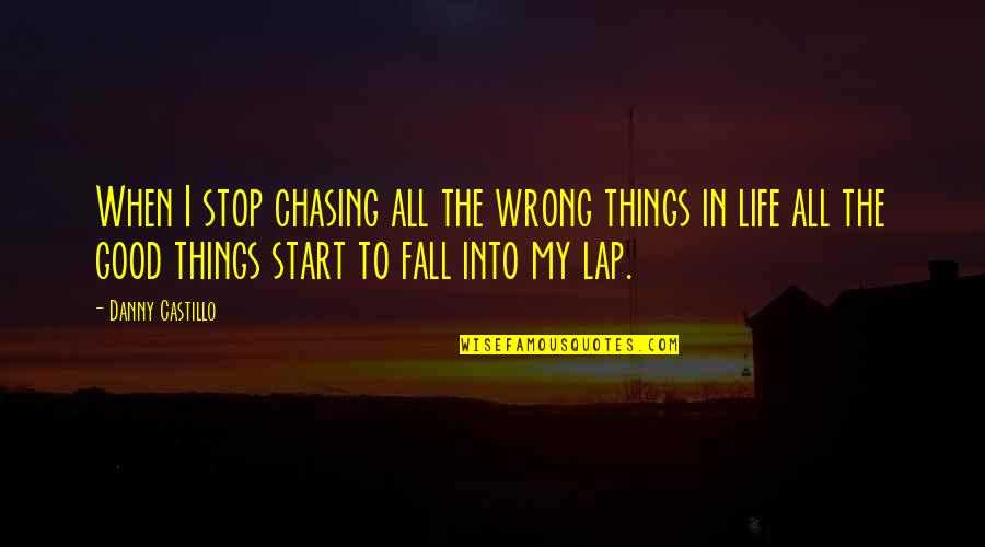 Life's Good When Quotes By Danny Castillo: When I stop chasing all the wrong things