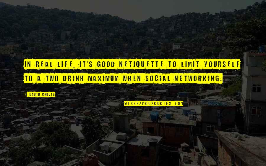 Life's Good When Quotes By David Chiles: In real life, it's good Netiquette to limit