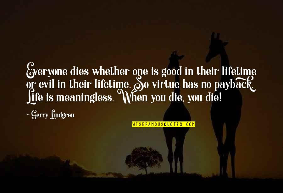Life's Good When Quotes By Gerry Lindgren: Everyone dies whether one is good in their
