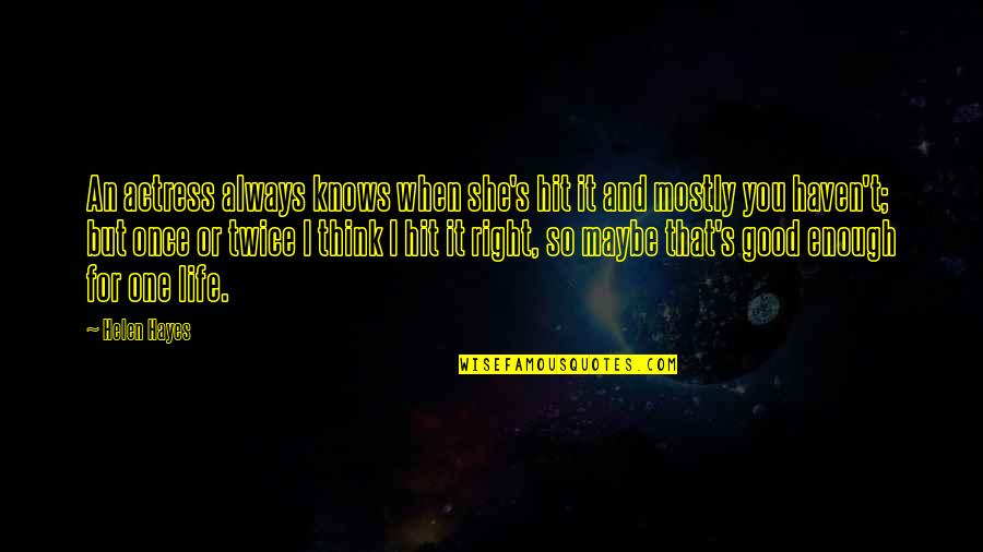 Life's Good When Quotes By Helen Hayes: An actress always knows when she's hit it