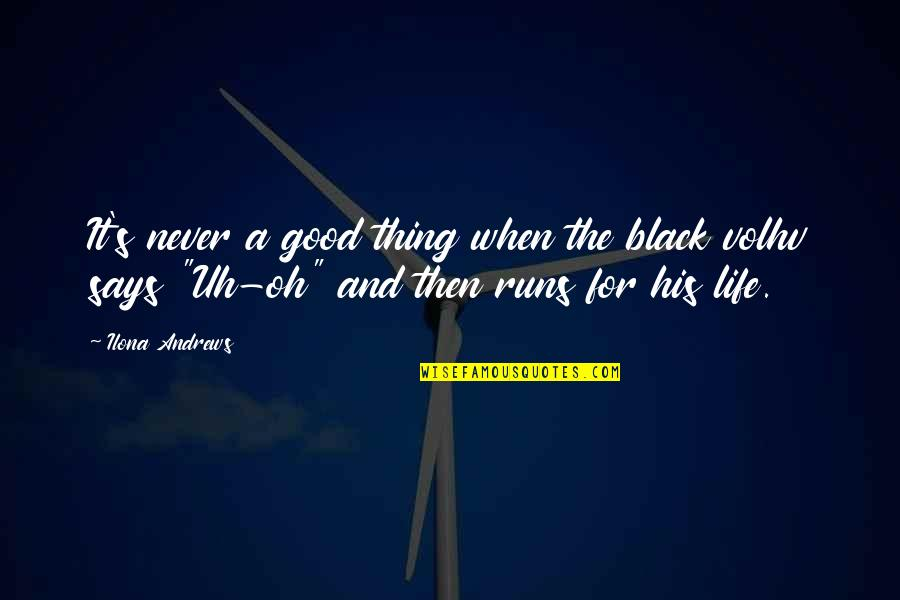 Life's Good When Quotes By Ilona Andrews: It's never a good thing when the black