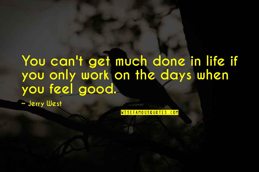 Life's Good When Quotes By Jerry West: You can't get much done in life if