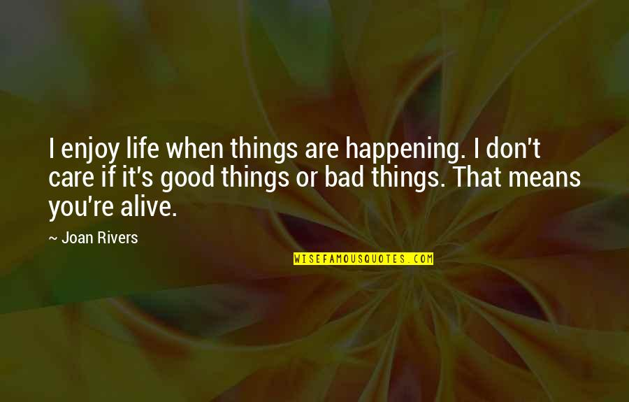 Life's Good When Quotes By Joan Rivers: I enjoy life when things are happening. I