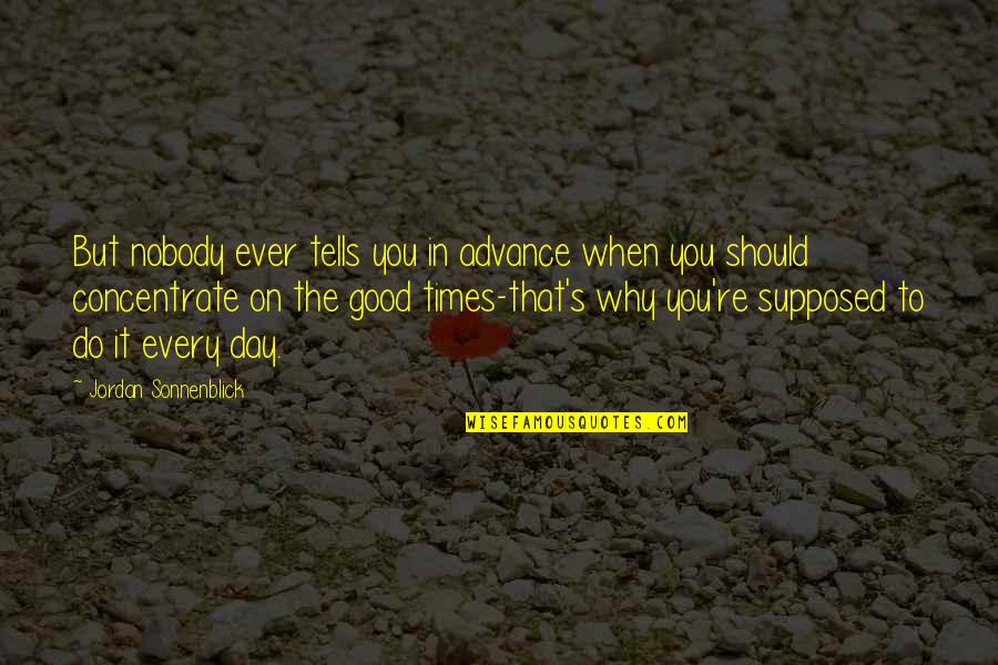 Life's Good When Quotes By Jordan Sonnenblick: But nobody ever tells you in advance when