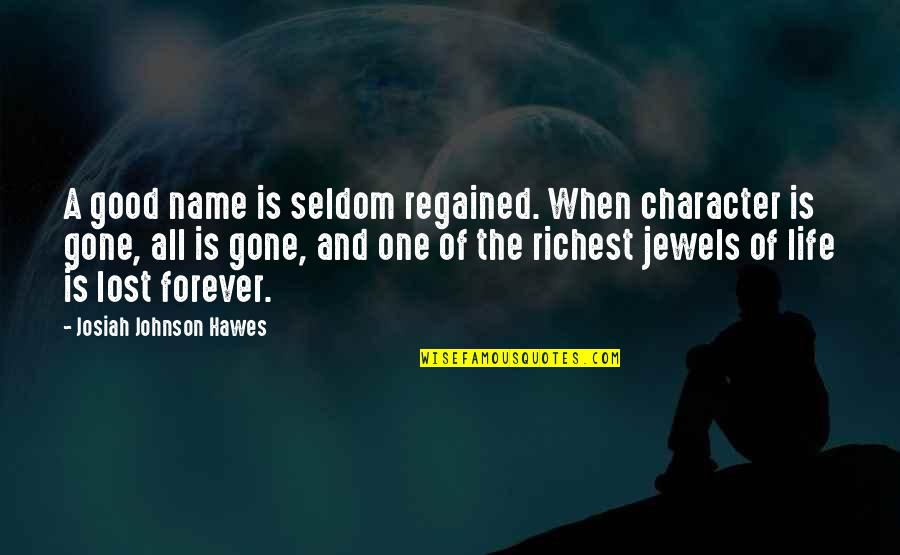 Life's Good When Quotes By Josiah Johnson Hawes: A good name is seldom regained. When character