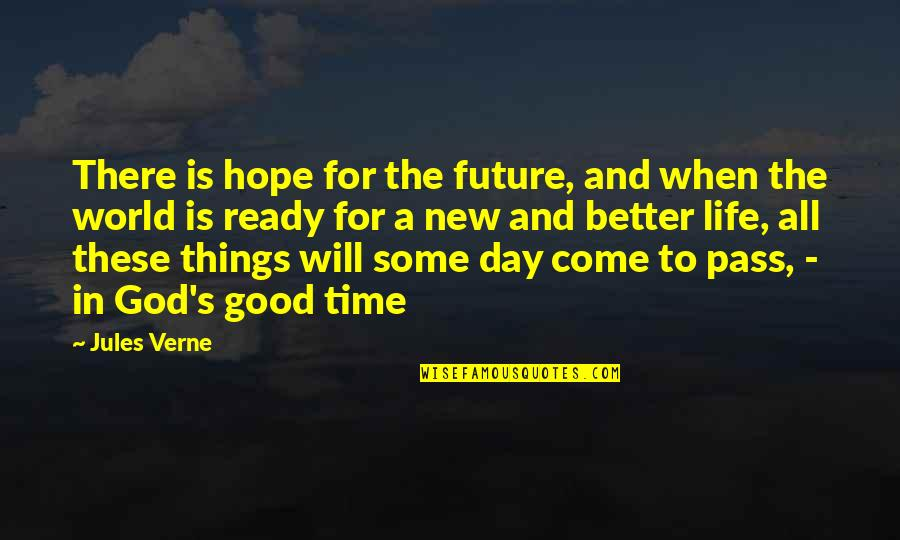 Life's Good When Quotes By Jules Verne: There is hope for the future, and when