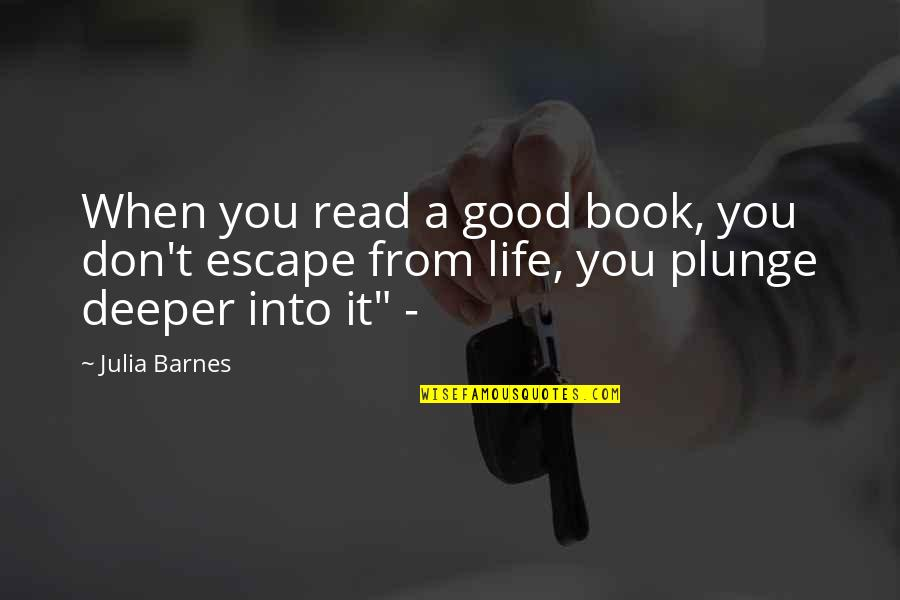 Life's Good When Quotes By Julia Barnes: When you read a good book, you don't